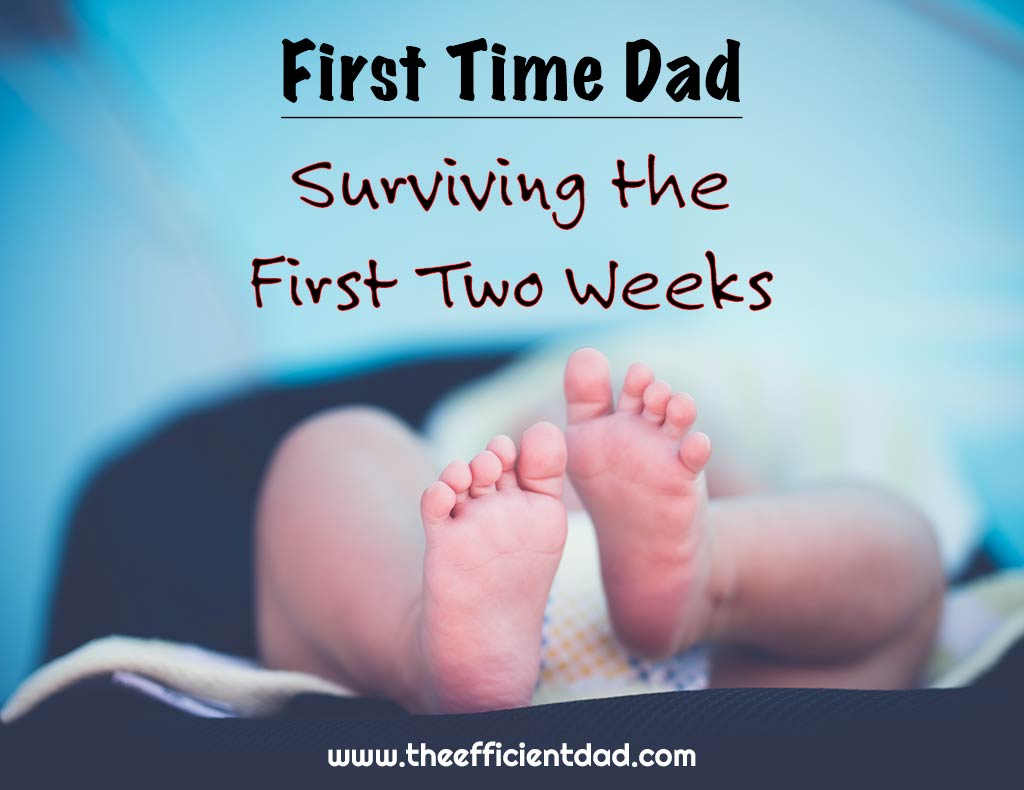 First Time Dad: Surviving the First Two Weeks