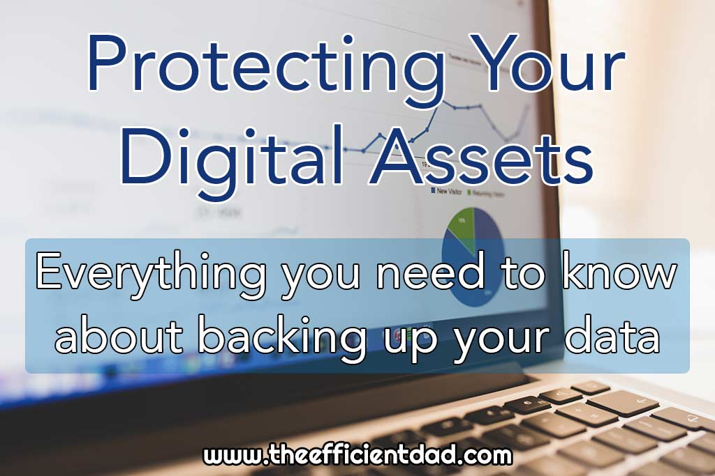 Protecting your Digital Assets, Guide to Backup - The Efficient Dad